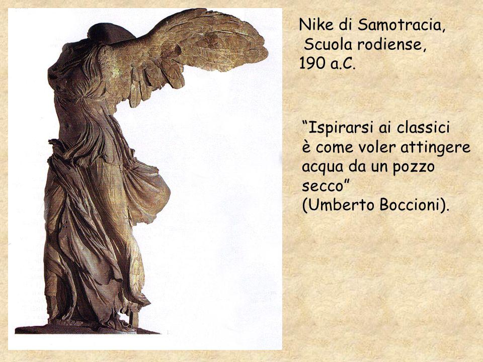 Nike di Samotracia,Scuola rodiense, 190 a.C. Ispirarsi ai classici. è come voler attingere. acqua da un pozzo.