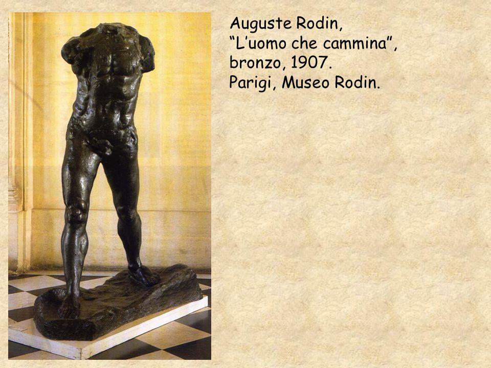 Auguste Rodin, L'uomo che cammina , bronzo, 1907. Parigi, Museo Rodin.