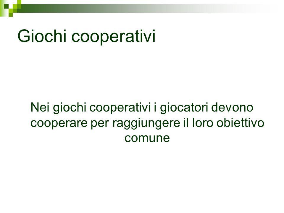Giochi cooperativi Nei giochi cooperativi i giocatori devono cooperare per raggiungere il loro obiettivo comune.