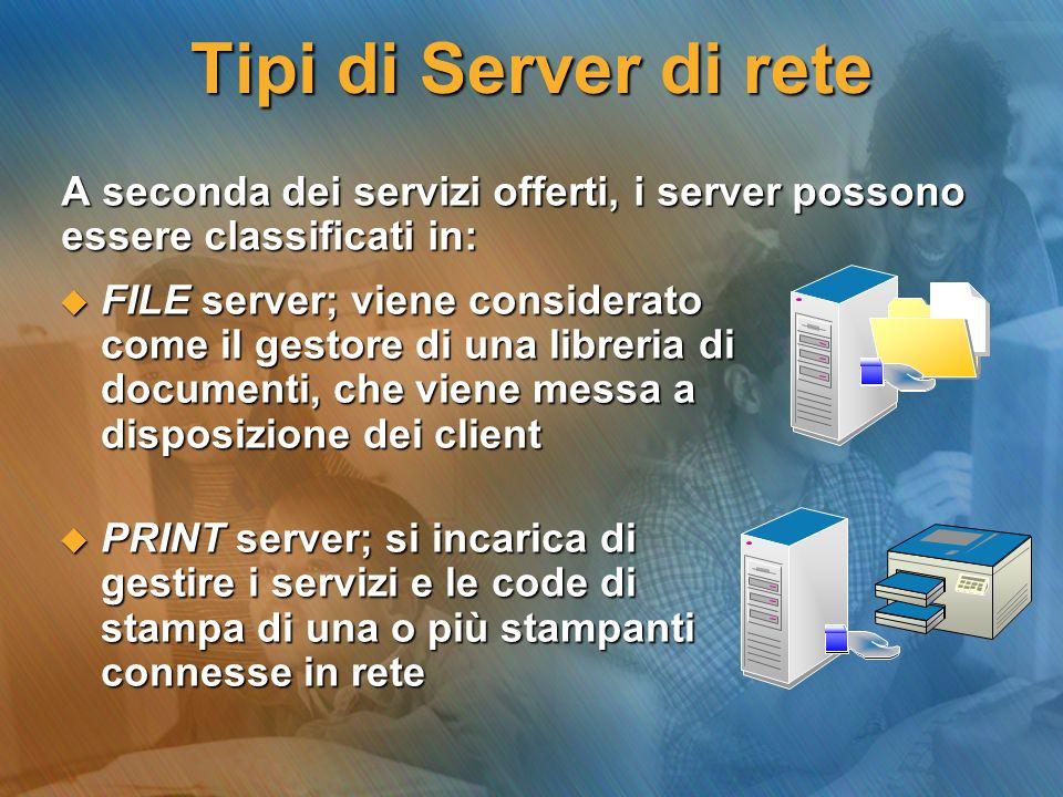 Tipi di Server di rete A seconda dei servizi offerti, i server possono essere classificati in: