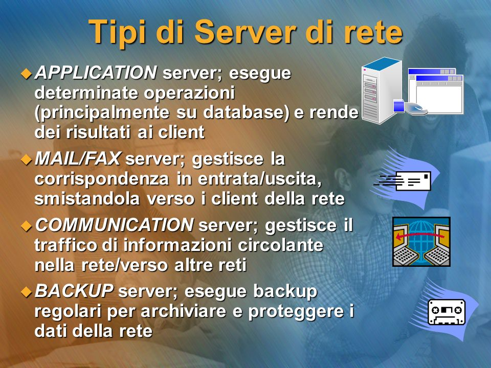 Tipi di Server di rete APPLICATION server; esegue determinate operazioni (principalmente su database) e rende dei risultati ai client.