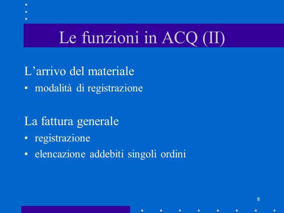 Le funzioni in ACQ (II) L'arrivo del materiale La fattura generale