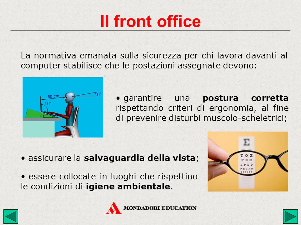 Il front office La normativa emanata sulla sicurezza per chi lavora davanti al computer stabilisce che le postazioni assegnate devono: