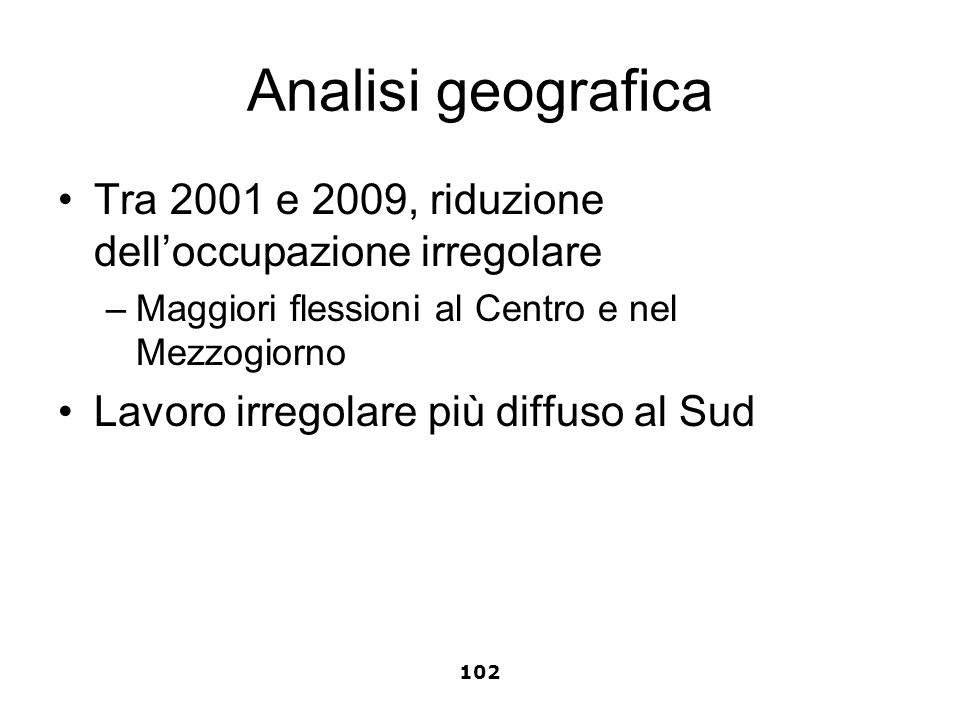 Analisi geografica Tra 2001 e 2009, riduzione dell'occupazione irregolare. Maggiori flessioni al Centro e nel Mezzogiorno.