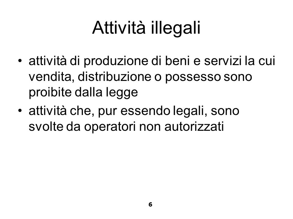 Attività illegali attività di produzione di beni e servizi la cui vendita, distribuzione o possesso sono proibite dalla legge.
