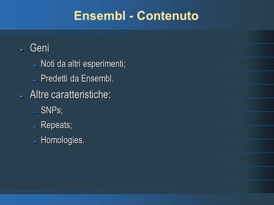 Ensembl - Contenuto Geni Altre caratteristiche: