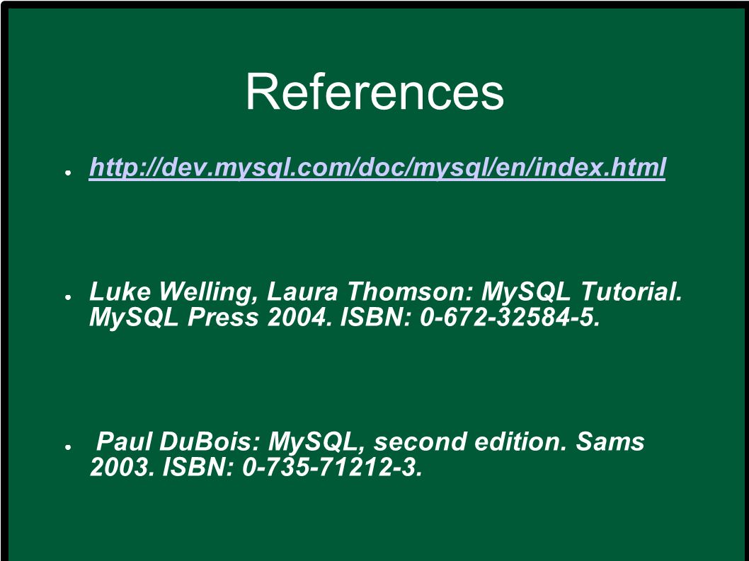 References http://dev.mysql.com/doc/mysql/en/index.html