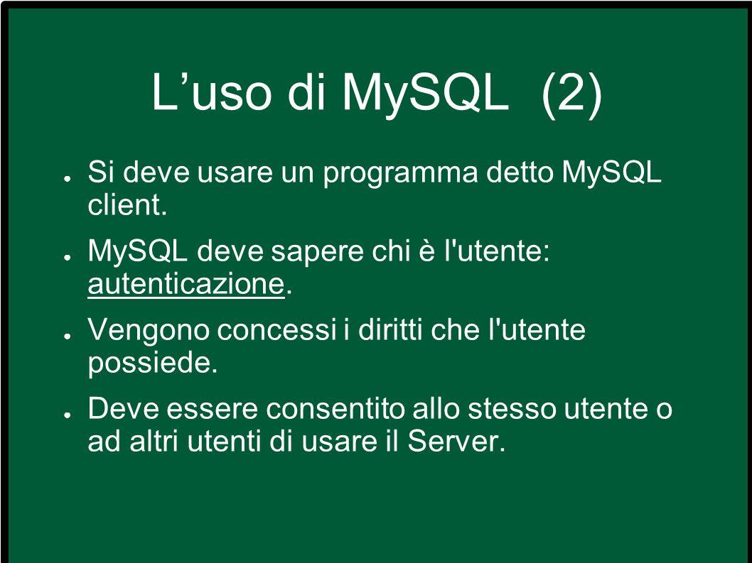 L'uso di MySQL (2) Si deve usare un programma detto MySQL client.