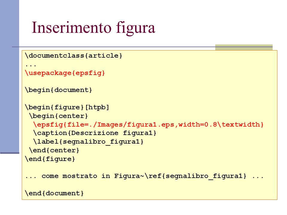 Inserimento figura \documentclass{article} ... \usepackage{epsfig}