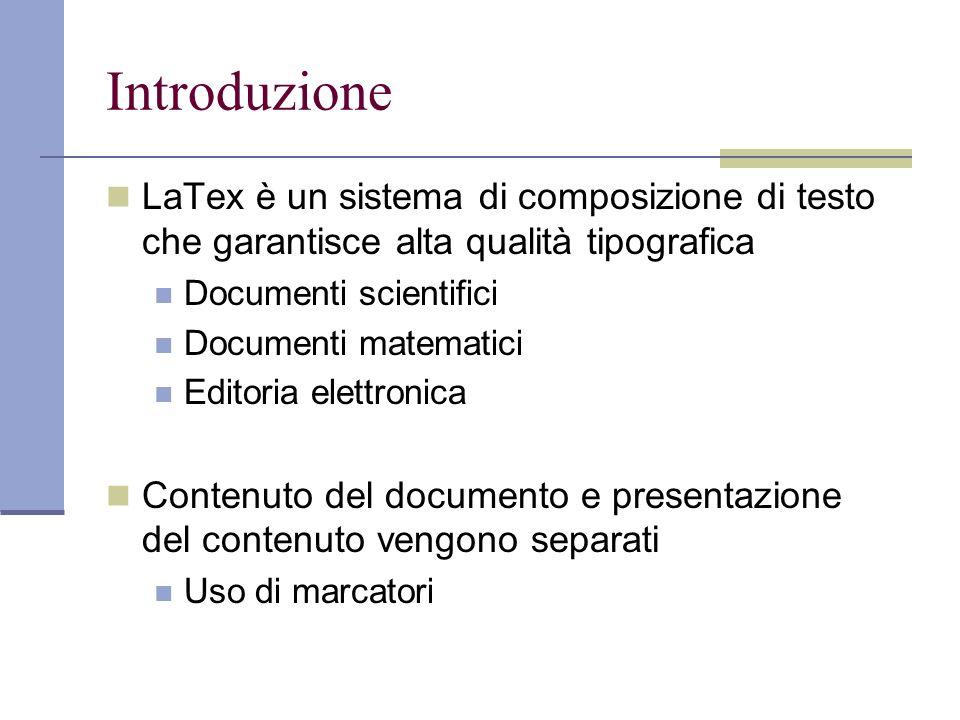 IntroduzioneLaTex è un sistema di composizione di testo che garantisce alta qualità tipografica. Documenti scientifici.