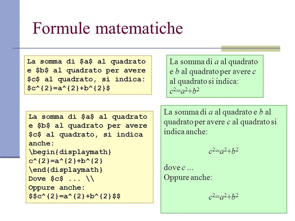 Formule matematicheLa somma di $a$ al quadrato e $b$ al quadrato per avere $c$ al quadrato, si indica: $c^{2}=a^{2}+b^{2}$