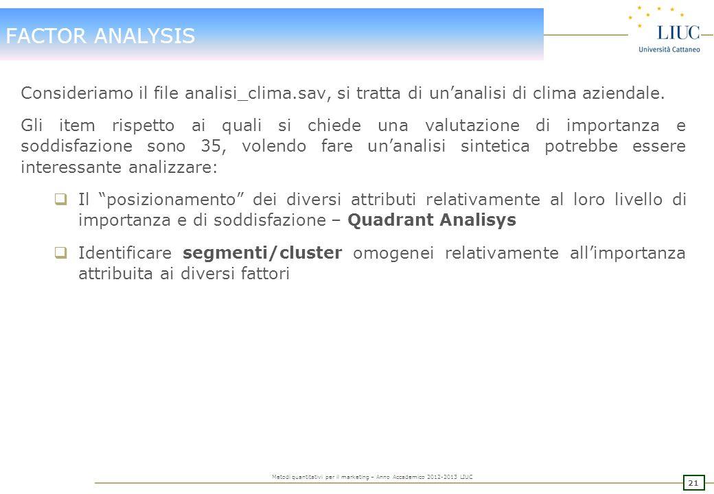FACTOR ANALYSIS Consideriamo il file analisi_clima.sav, si tratta di un'analisi di clima aziendale.