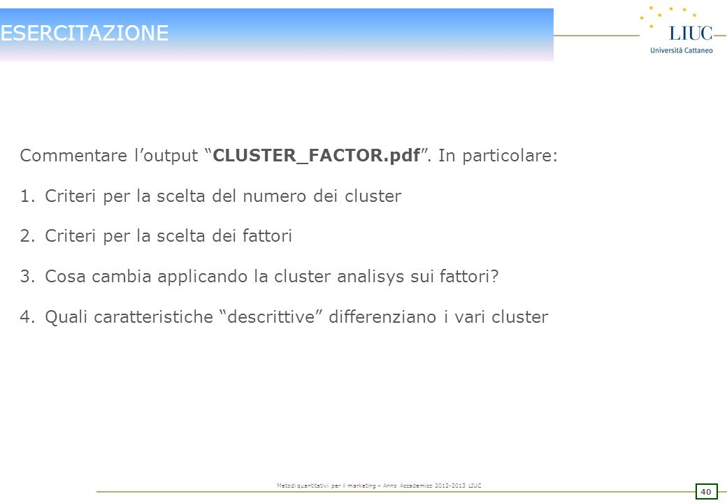 ESERCITAZIONE Commentare l'output CLUSTER_FACTOR.pdf . In particolare: Criteri per la scelta del numero dei cluster.
