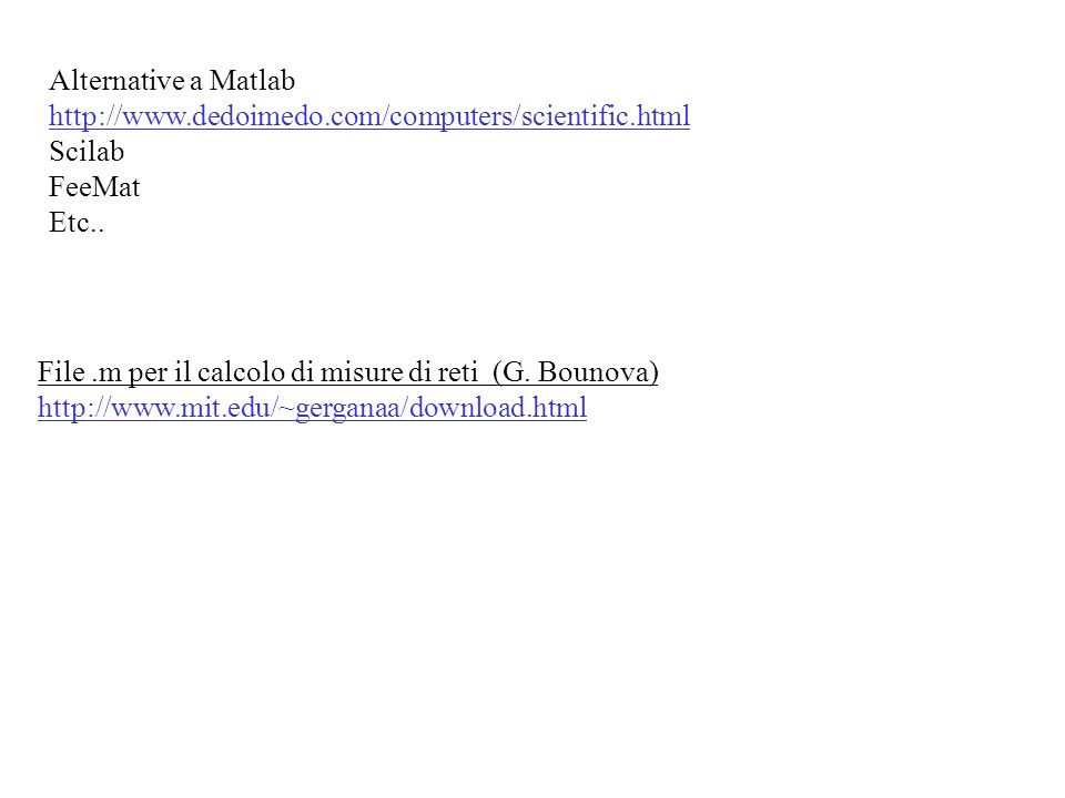 Alternative a Matlabhttp://www.dedoimedo.com/computers/scientific.html. Scilab. FeeMat. Etc.. File .m per il calcolo di misure di reti (G. Bounova)