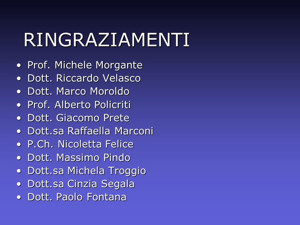 RINGRAZIAMENTI Prof. Michele Morgante Dott. Riccardo Velasco