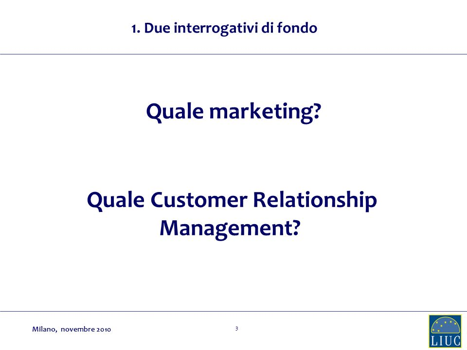 1. Due interrogativi di fondo Quale Customer Relationship Management