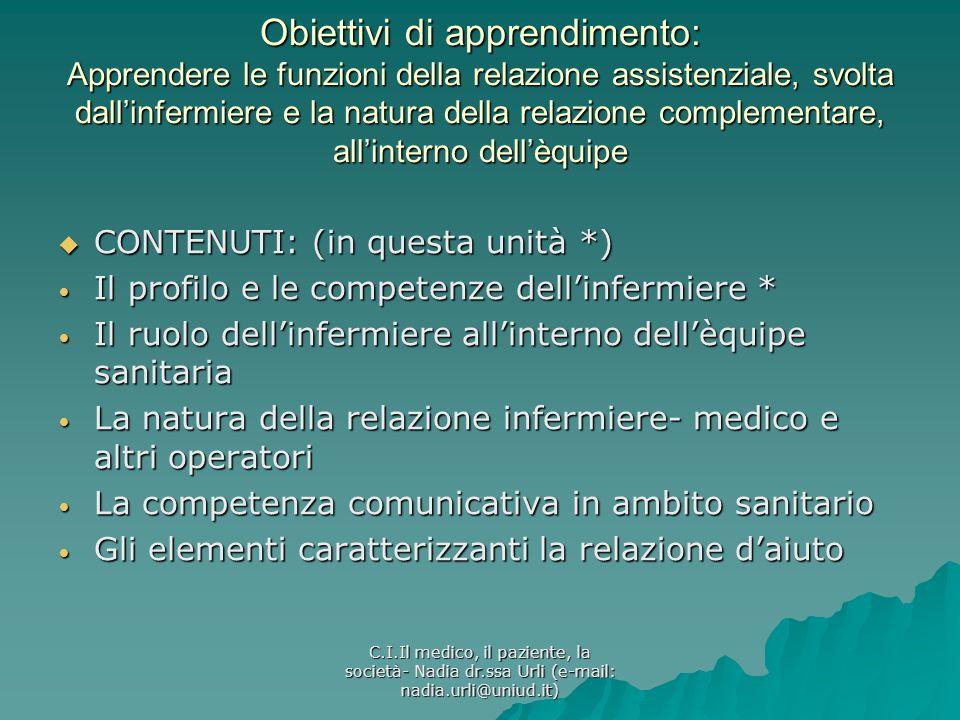 Obiettivi di apprendimento: Apprendere le funzioni della relazione assistenziale, svolta dall'infermiere e la natura della relazione complementare, all'interno dell'èquipe