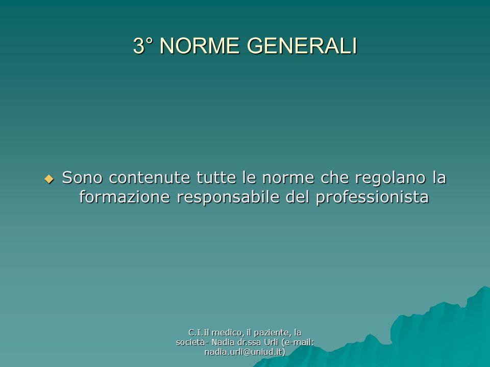 3° NORME GENERALI Sono contenute tutte le norme che regolano la formazione responsabile del professionista.