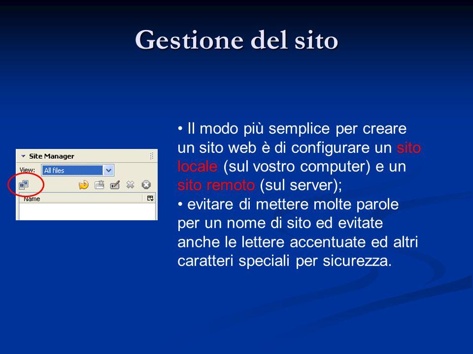 Gestione del sito Il modo più semplice per creare un sito web è di configurare un sito locale (sul vostro computer) e un sito remoto (sul server);
