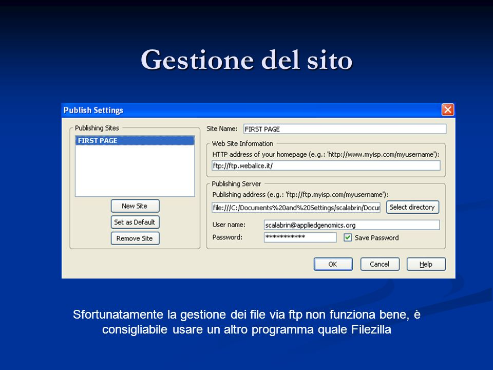 Gestione del sito Sfortunatamente la gestione dei file via ftp non funziona bene, è consigliabile usare un altro programma quale Filezilla.