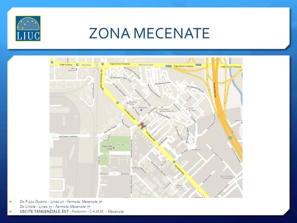 ZONA MECENATE Da P.zza Duomo - Linea 27 - Fermata Mecenate 77 Da Linate - Linea 73 - Fermata Mecenate 77.
