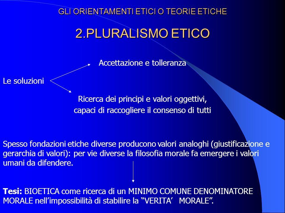 GLI ORIENTAMENTI ETICI O TEORIE ETICHE 2.PLURALISMO ETICO