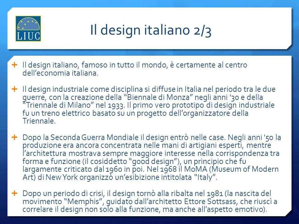 Il design italiano 2/3 Il design italiano, famoso in tutto il mondo, è certamente al centro dell'economia italiana.