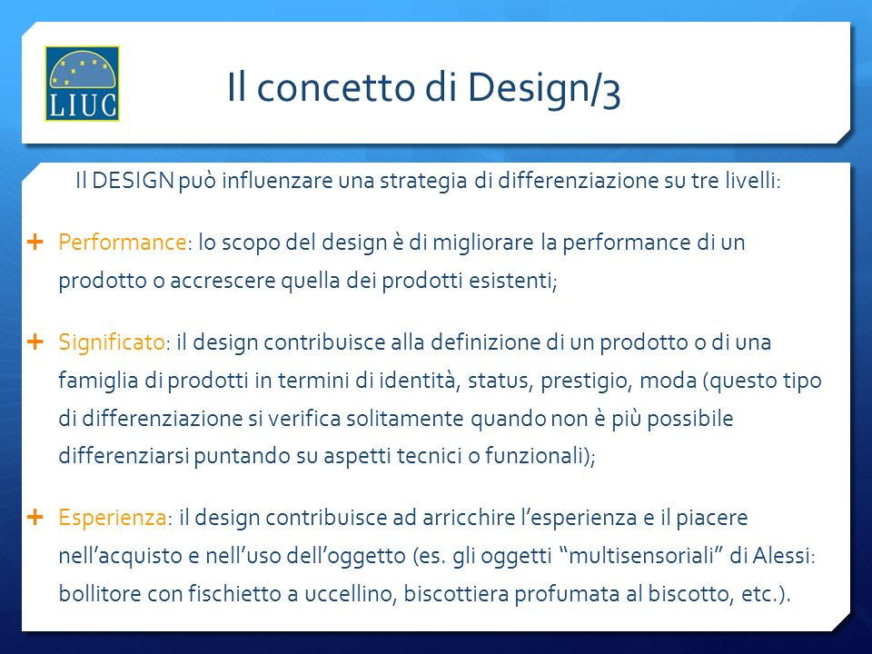 Il concetto di Design/3 Il DESIGN può influenzare una strategia di differenziazione su tre livelli: