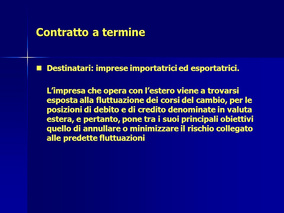 Contratto a termine Destinatari: imprese importatrici ed esportatrici.