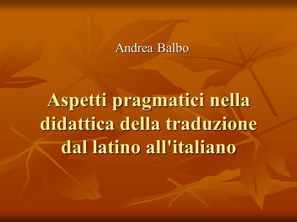 Andrea Balbo Aspetti pragmatici nella didattica della traduzione dal latino all italiano