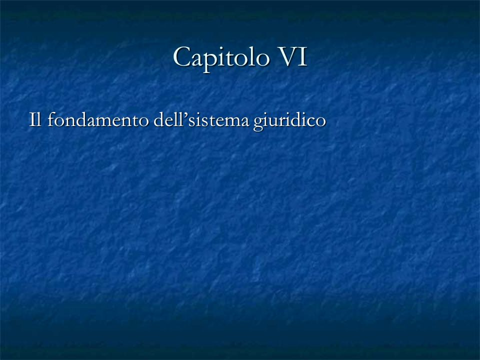 Capitolo VI Il fondamento dell'sistema giuridico
