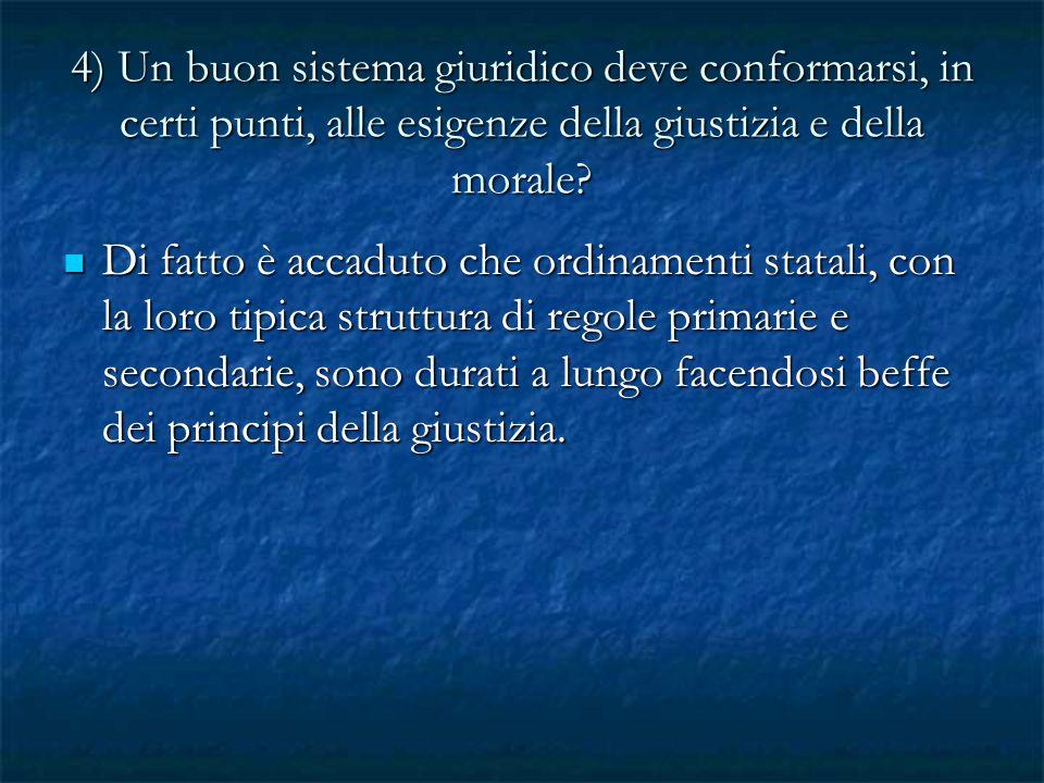 4) Un buon sistema giuridico deve conformarsi, in certi punti, alle esigenze della giustizia e della morale