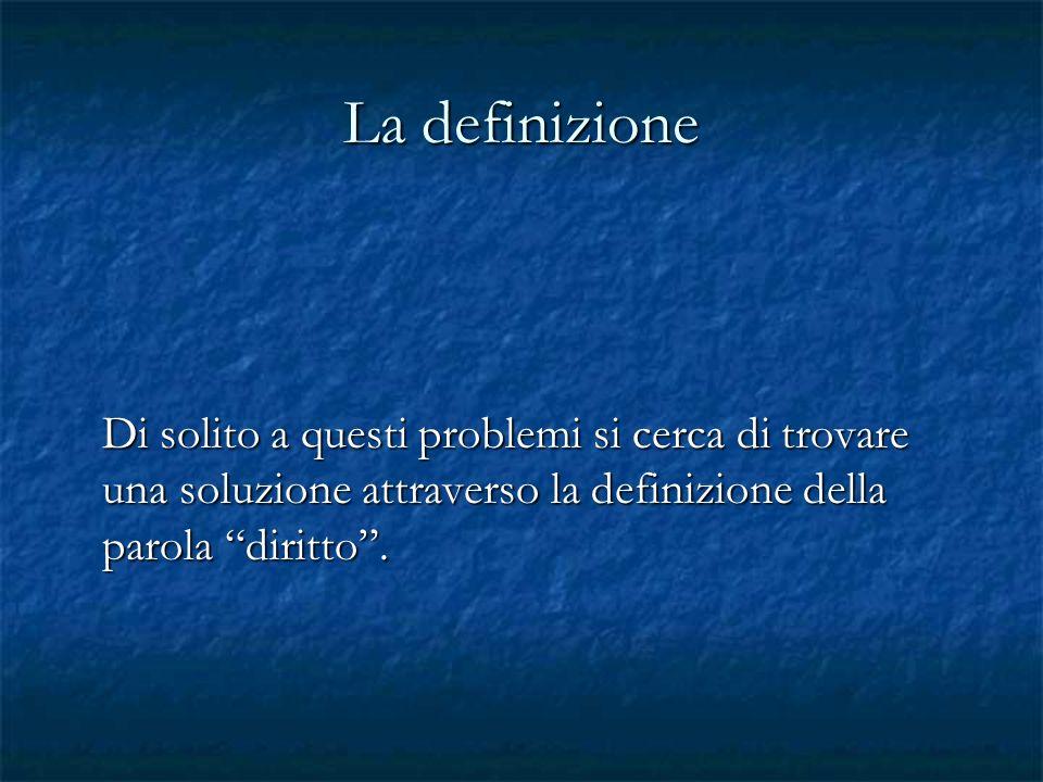 La definizione Di solito a questi problemi si cerca di trovare una soluzione attraverso la definizione della parola diritto .