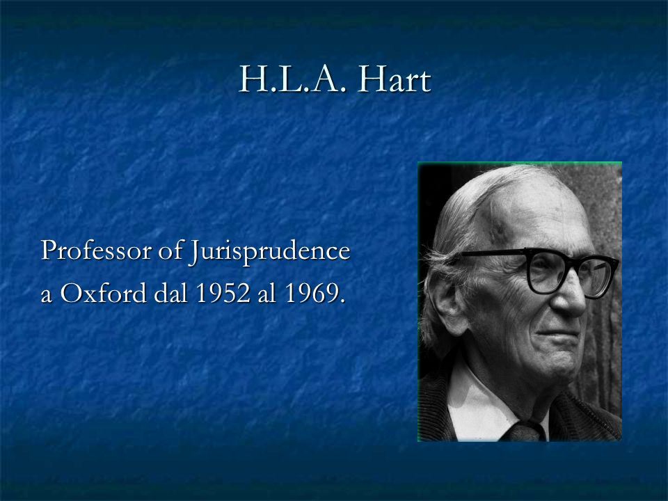 H.L.A. Hart Professor of Jurisprudence a Oxford dal 1952 al 1969.