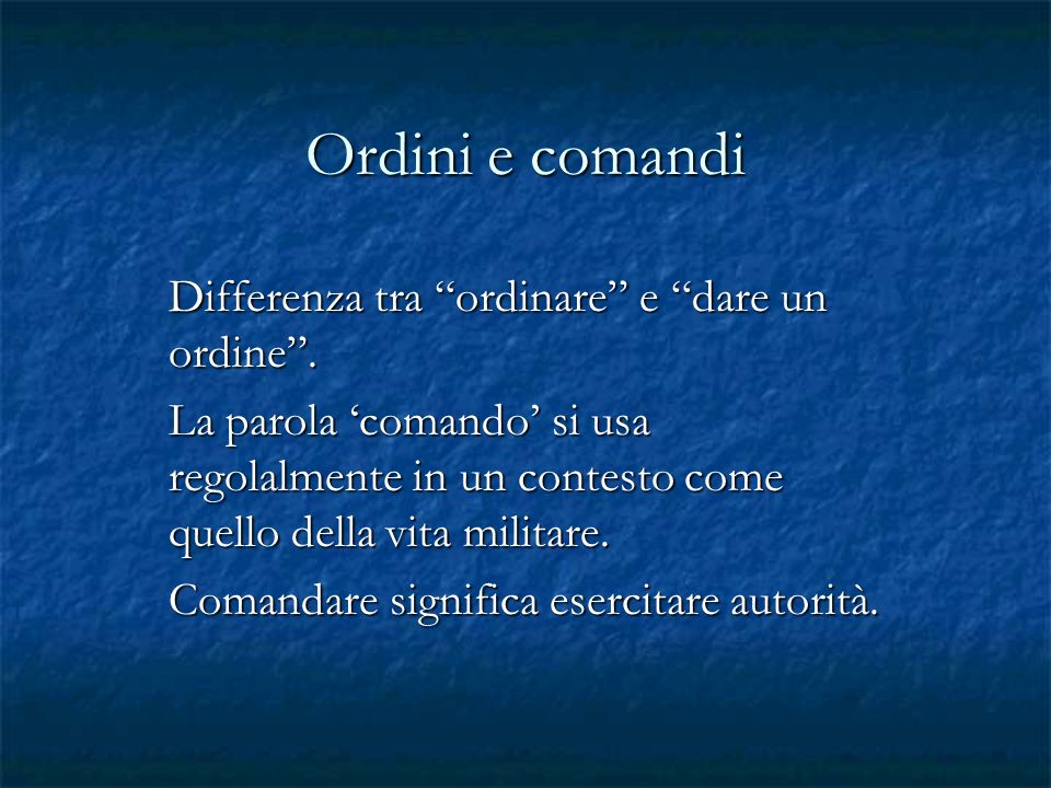 Ordini e comandi Differenza tra ordinare e dare un ordine .