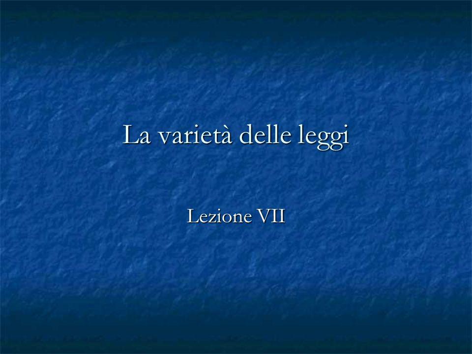 La varietà delle leggi Lezione VII