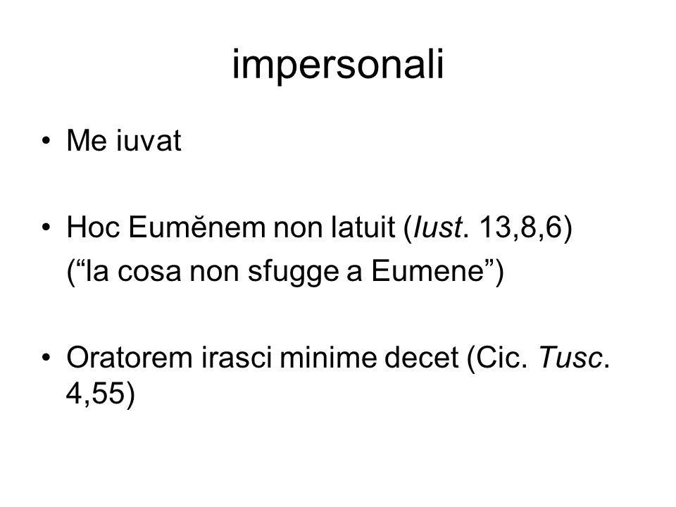 impersonali Me iuvat Hoc Eumĕnem non latuit (Iust. 13,8,6)