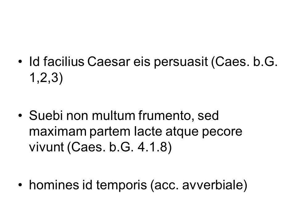 Id facilius Caesar eis persuasit (Caes. b.G. 1,2,3)