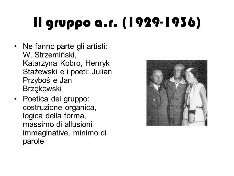 Il gruppo a.r. (1929-1936) Ne fanno parte gli artisti: W. Strzemiński, Katarzyna Kobro, Henryk Stażewski e i poeti: Julian Przyboś e Jan Brzękowski.