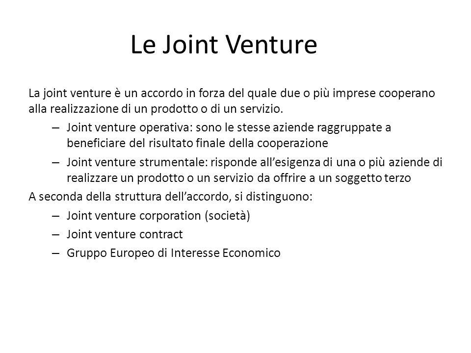 Le Joint Venture La joint venture è un accordo in forza del quale due o più imprese cooperano alla realizzazione di un prodotto o di un servizio.