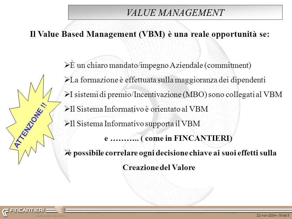 VALUE MANAGEMENT Il Value Based Management (VBM) è una reale opportunità se: È un chiaro mandato/impegno Aziendale (commitment)