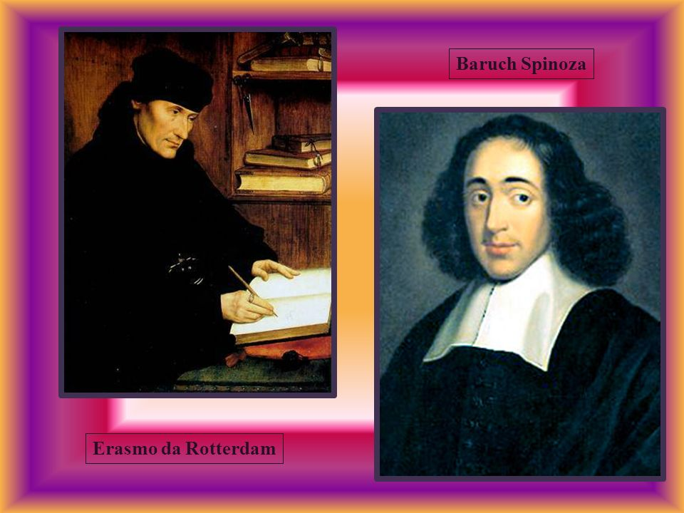 Baruch Spinoza Erasmo da Rotterdam