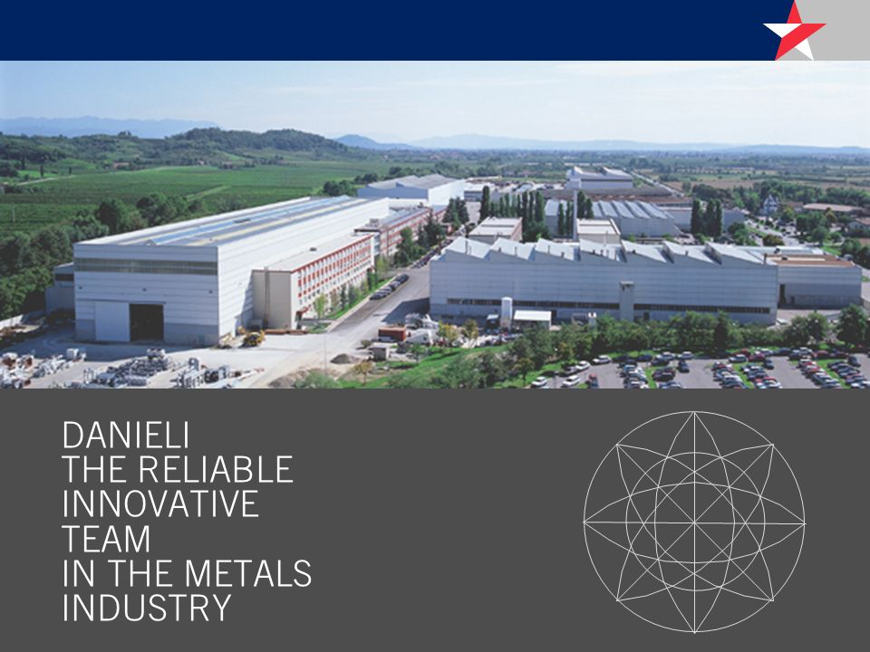 DANIELI THE RELIABLE INNOVATIVE TEAM IN THE METALS INDUSTRY