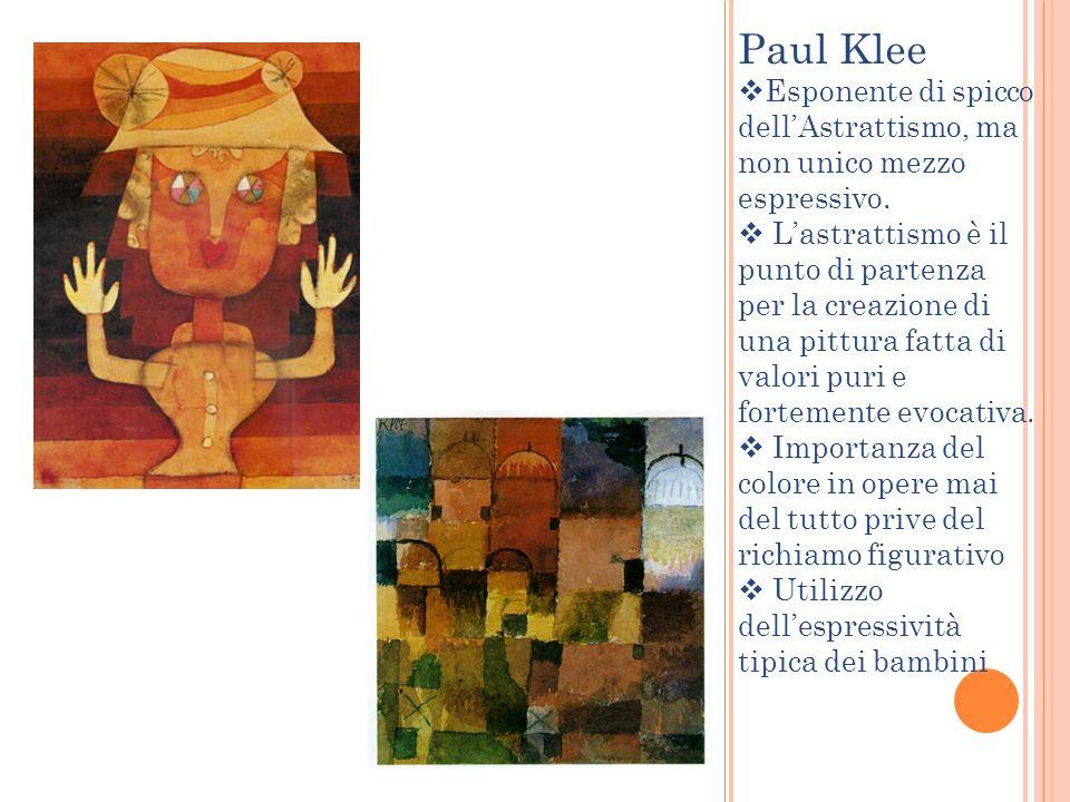 Paul Klee Esponente di spicco dell'Astrattismo, ma non unico mezzo espressivo.