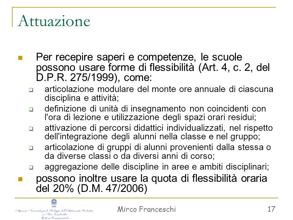 Attuazione Per recepire saperi e competenze, le scuole possono usare forme di flessibilità (Art. 4, c. 2, del D.P.R. 275/1999), come: