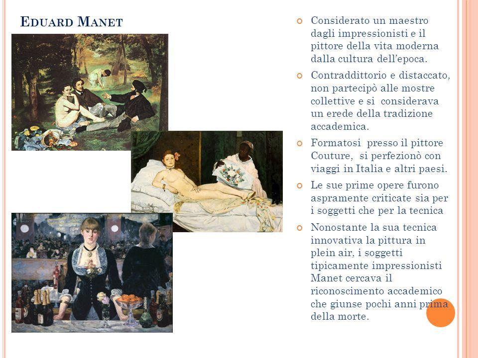 Eduard Manet Considerato un maestro dagli impressionisti e il pittore della vita moderna dalla cultura dell'epoca.