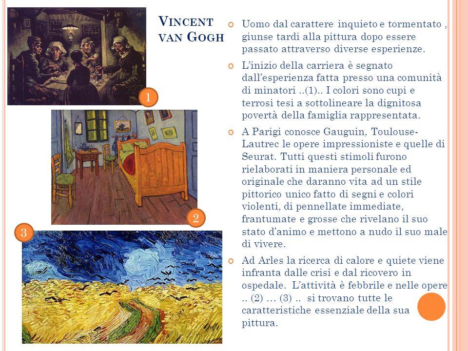 Vincent van Gogh. Uomo dal carattere inquieto e tormentato , giunse tardi alla pittura dopo essere passato attraverso diverse esperienze.