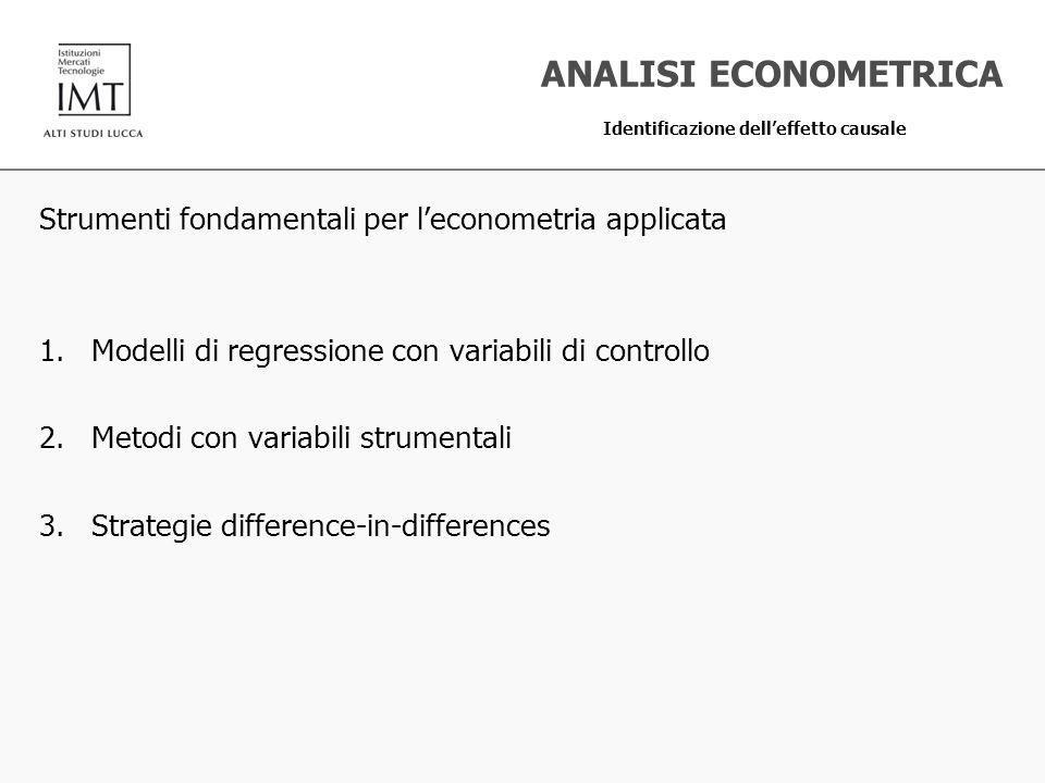 ANALISI ECONOMETRICA Identificazione dell'effetto causale. Strumenti fondamentali per l'econometria applicata.
