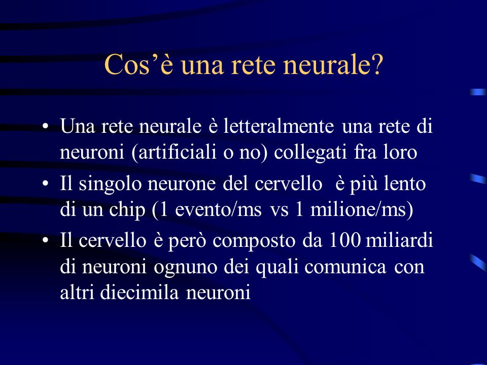 Cos'è una rete neurale Una rete neurale è letteralmente una rete di neuroni (artificiali o no) collegati fra loro.