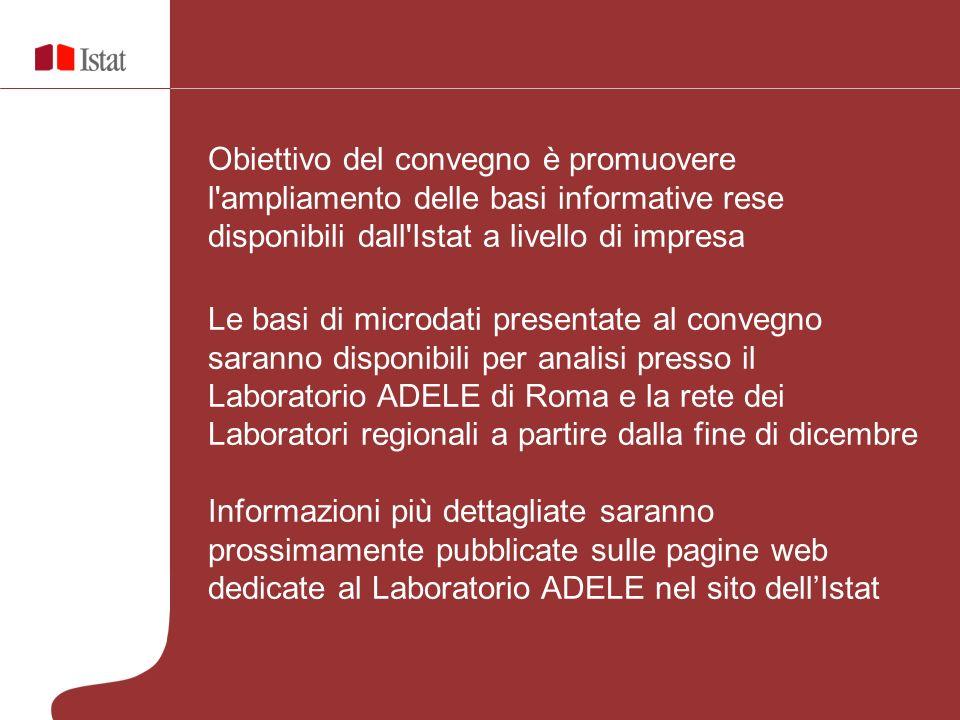 Obiettivo del convegno è promuovere l ampliamento delle basi informative rese disponibili dall Istat a livello di impresa